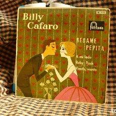 Discos de vinilo: BILLY CAFARO - BESAME PEPITA / A MI LADO / BABY ROCK / VIENTO VIENTO, FONTANA 1960.. Lote 175486870