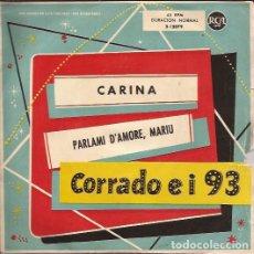 Discos de vinilo: SINGLE CORRADO E I 93 CARINA / PARLAMI D´AMORE MARIU RCA 3 12079 SPAIN. Lote 175566247
