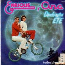 Discos de vinilo: ENRIQUE Y ANA - DONDE ESTAS ETE - SINGLE HISPAVOX 1983. Lote 175598324
