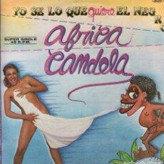 Discos de vinilo: AFRICA CANDELA YO SE LO QUE QUIERE EL NEGRO / TELEMACOROCUMBEMBE / LP MAXISINGLE DE 1985 RF-7765. Lote 175648792