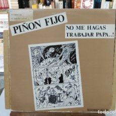 Discos de vinil: PIÑÓN FIJO - NO ME HAGAS TRABAJAR PAPÁ...! - MAXI SINGLE DEL SELLO SNIF 1986. Lote 175669607