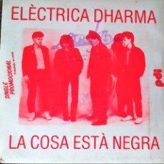 Discos de vinilo: SINGLE ELÊCTRICA DHARMA: LA COSA ESTÁ NEGRA-ALEXIA, PROMOCIONAL ESPAÑA 1985 (VG+_VG+). Lote 175742280