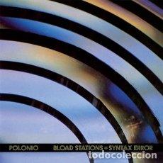 Discos de vinilo: POLONIO - BLOAD STATIONS / SYNTAX ERROR - 2018 GEOMETRIK / VINILISSSIMO REISSUE. Lote 175978123