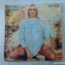 Discos de vinilo: RAFFAELLA CARRA. AFRICA. PORQUE EL AMOR. SINGLE. TDKDS15. Lote 176320953