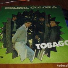 Discos de vinilo: TOBAGO . COLORI COLORA - SINGLE - PEDIDO MINIMO 6 EUROS. Lote 176428543