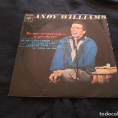 Discos de vinilo: ANDY WILLIAMS // NO ME ACOSTUMBRO A PERDERTE + 3. Lote 176645029
