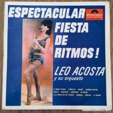 Discos de vinilo: LEO ACOSTA ESPECTACULAR FIESTA DE RITMOS LP POLYDOR 1965 ESPAÑA. Lote 176858988