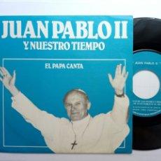 Discos de vinilo: EP SINGLE - JUAN PABLO II Y NUESTRO TIEMPO - EL PAPA CANTA (ARGANTONIO, 1980) - 45 RPM - SPOKEN WORD. Lote 176963625
