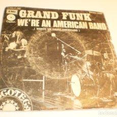 Discos de vinilo: SINGLE GRAND FUNK. WE'RE AN AMERICAN BAND. CREEPIN'. RUNDGREN 1973 SPAIN (PROBADO Y BIEN). Lote 176995228