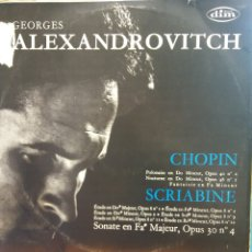 Discos de vinilo: GEORGES ALEXANDROVITCH. CHOPIN Y SCRIABINE.RECORD DIM.. Lote 177136872