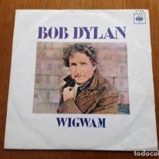 Discos de vinilo: BOB DYLAN - WIGWAM 1970 SINGLE ORIGINAL ESPAÑOL. Lote 177202182