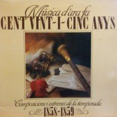 Discos de vinilo: MÚSICA D'ARA FA CENT VINT -I-CINC ANYS. COMPOSICIONS I ESTRENES DE LA TEMPORADA 1858-1859. Lote 177256262