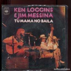 Discos de vinilo: KEN LOGGINS JIM MESSINA. TU MAMA NO BAILA. CBS 1972.. Lote 177262900