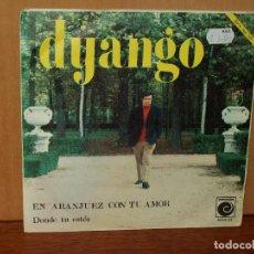Discos de vinilo: DYANGO - EN ARANJUEZ CON TU AMOR - DINDE TU ESTES - SINGLE. Lote 177297425