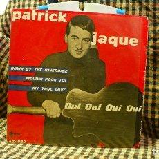 Discos de vinilo: PATRICK JAQUE - OUI OUI OUI OUI, DOWN BY THE RIVERSIDE, MOURIR POUR TOI, MY TRUE LOVE, SAEF 1959.. Lote 177411802