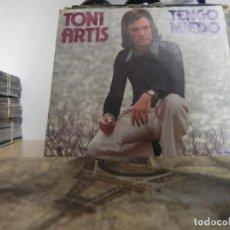 Discos de vinilo: TONI ARTIS / TENGO MIEDO / ME VOY (VER FOTO VER ESTADO FUNDA O CARATULA). Lote 177416800