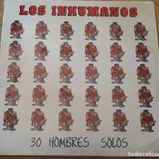 Discos de vinilo: LOS INHUMANOS - 30 HOMBRES SOLOS. Lote 177460823