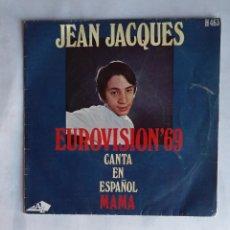 Discos de vinilo: JEAN JACQUES - EUROVISIÓN 69 - CANTA EN ESPAÑOL - MAMA - SINGLE. TDKDS19. Lote 177566633