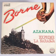 Discos de vinilo: BORNE. AZAHARA/EXPRIME LA NARANJA. CHAPA DISCOS. 1979. Lote 177622920