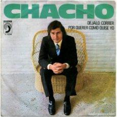 Discos de vinilo: CHACHO – DÉJALO CORRER / POR QUERER SER COMO QUISE - SG SPAIN 1973 - DISCOPHON. Lote 177755402