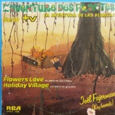 Discos de vinilo: L'AVENTURE DES PLANTES. FLOWERS LOVE. HOLIDAY VILLAGE. RCA. Lote 178085362