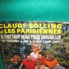 Discos de vinilo: CLAUDE BOLLING ET LES PARISIENNES. IL FAIT TROP BEAU POUR TRAVAILLER. PHILIPS. EP.. Lote 178096662