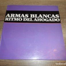 Discos de vinilo: ARMAS BLANCAS – RITMO DEL AHOGADO. Lote 178565557