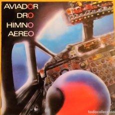 Discos de vinilo: MAXI AVIADOR DRO - HIMNO AEREO, 1985, DRO - 2D-112 , EN MUY BUEN ESTADO (VG+_VG+). Lote 178648928