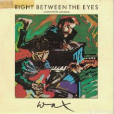 Discos de vinilo: WAX - RIGHT BETWEEN THE EYES / ONLY A VISITOR (SINGLE ESPAÑOL, RCA 1986). Lote 178655020