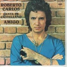 Dischi in vinile: ROBERTO CARLOS (CANTA EN CASTELLANO) - AMIGO / CABALGADA (SINGLE ESPAÑOL, CBS 1977). Lote 178776727