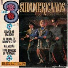 Discos de vinilo: LOS TRES SUDAMERICANOS - CUANDO ME ENAMORO/LA BALADA DE BONNY AND CLYDE/MALAGUEÑA + 1). Lote 178846446