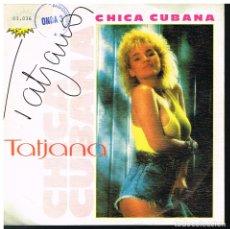Discos de vinilo: TATJANA - CHICA CUBANA (2 VERSIONES) - SINGLE 1988 - PROMO. Lote 178901145