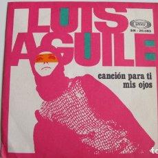 Discos de vinilo: LUIS AGUILE CANCION PARA TI / MIS OJOS. Lote 178926353