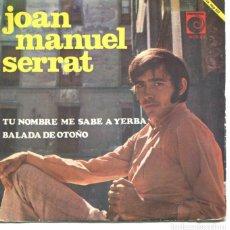 Discos de vinilo: JOAN MANUEL SERRAT / TU NOMBRE ME SABE A YERBA / BALADA DE OTOÑO (SINGLE 1968). Lote 178935028