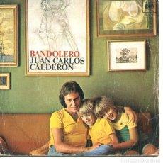 Discos de vinilo: JUAN CARLOS CALDERON / BANDOLERO / MELODIA PERDIDA (SINGLE 1974). Lote 178935627
