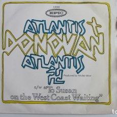 Discos de vinilo: DONOVAN / ATLANTIS / TO SUSAN ON THE WEST COAST WAITING -SINGLE 1969-. Lote 178945131