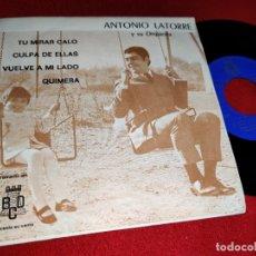 Discos de vinilo: ANTONIO LATORRE TU MIRAR CALO/CULPA DE ELLAS/VUELVE A MI LADO/QUIMERA 7''EP 1970 BCD PROMO. Lote 178976466
