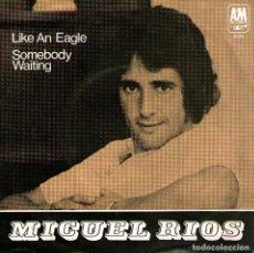 Discos de vinilo: MIGUEL RIOS - SINGLE VINILO 7'' - EDITADO EN SUECIA - LIKE AN EAGLE + SOMEBODY WAITING - AM 1971. Lote 179145375