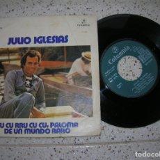 Discos de vinil: SINGLE DE JULIO IGLESIAS CU CU RRU CU CU,PALOMA DE UN MUNDO RARO. Lote 179214137