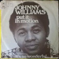 Discos de vinilo: JOHNNY WILLIAMS. PUT IN MOTION/ IT'S SO WONDERFUL. EPIC, HOLLAND 1973 SINGLE. Lote 179217741