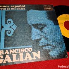 Discos de vinilo: FRANCISCO GALIAN AMOR ESPAÑOL/ESTA ES MI CHICA 7'' SINGLE 1966 DISCOS TEMPO GREG SEGURA. Lote 179338635
