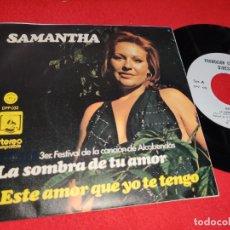 Discos de vinilo: SAMANTHA LA SOMBRA DE TU AMOR/ESTE AMOR QUE YO TE TENGO 7'' SINGLE 1974 DIRESA PROMO. Lote 179339060