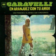 Discos de vinilo: CARAVELLI - EN ARANJUEZ CON TU AMOR / SAN FRANCISCO / EL MUNDO QUE CONOCIAMOS. Lote 179382175