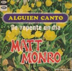 Discos de vinilo: MATT MONRO - ALGUIEN CANTO / DE REPENTE UN DIA (SINGLE ESPAÑOL, CAPITOL 1968). Lote 179948458