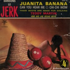 Discos de vinilo: TEDDY MARTIN - JUANITA BANANA/CHI-CHI WOW/THESE BOOTS ARE MADE FOR WALKING/CAN YOU HEAR ME. Lote 179952982