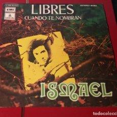 Discos de vinilo: ISMAEL. LIBRES Y CUANDO TE NOMBRAN. EMI ODEÓN 1972.. Lote 180074913