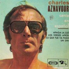 Disques de vinyle: CHARLES AZNAVOUR - APAGA LA LUZ / LOS VERDES AÑOS / LO QUE FUE YA PASO / UN DIA . Lote 180297356