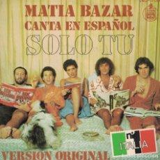 Discos de vinilo: MATIA BAZAR (CANTA EN ESPAÑOL) - SOLO TU / PER UN MINUTO E POI (SINGLE ESPAÑOL, HISPAVOX 1978). Lote 180325717