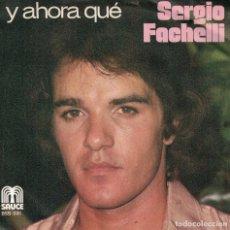 Discos de vinilo: SERGIO FACHELLI - Y AHORA QUE / SOÑE (SINGLE ESPAÑOL, SAUCE 1978). Lote 180327645