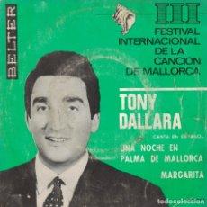 Discos de vinilo: TONY DALLARA - UNA NOCHE EN P0ALMA DE MALLORCA / MARGARITA (SINGLE ESPAÑOL, BELTER 1966). Lote 180327747